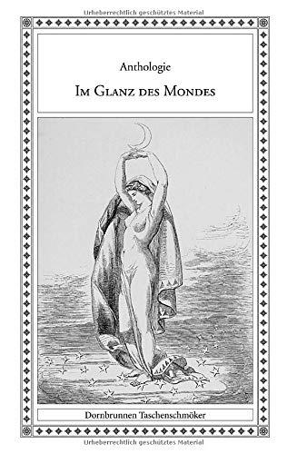 Im Glanz des Mondes: Eine Anthologie mit Mond Geschichten (Taschenschmöker aus Vergangenheit und Gegenwart)