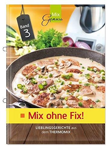 Mix ohne Fix - BAND 3!: Lieblingsgerichte aus dem Thermomix