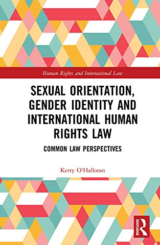 Sexual Orientation, Gender Identity and International Human Rights Law: Common Law Perspectives (Human Rights and International Law) (English Edition)