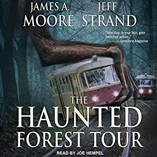 The Haunted Forest Tour                   By:                                                                                                                                 Jeff Strand,                                                                                        James A. Moore                               Narrated by:                                                                                                                                 Joe Hempel                      Length: 8 hrs and 55 mins     515 ratings     Overall 3.9