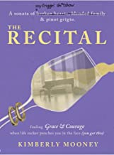 The Recital, a sonata of broken hearts, blended family, and pinot grigio: A sonata of broken hearts, blended family, and p...