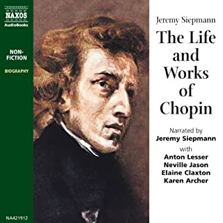 The Life and Works of Chopin                   By:                                                                                                                                 Jeremy Siepmann                               Narrated by:                                                                                                                                 Jeremy Siepmann                      Length: 4 hrs and 57 mins     7 ratings     Overall 4.6