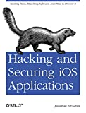 Hacking and Securing iOS Applications: Stealing Data, Hijacking Software, and How to Prevent It - Jonathan Zdziarski