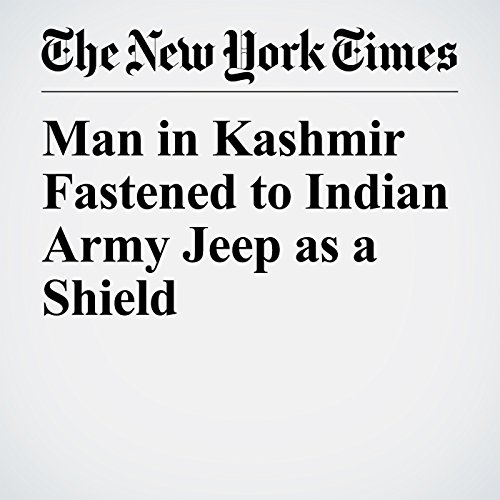 Man in Kashmir Fastened to Indian Army Jeep as a Shield copertina
