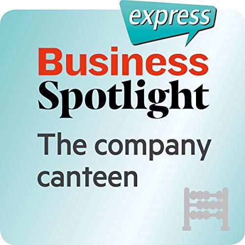 Business Spotlight express - Grundkenntnisse: Wortschatz-Training Business-Englisch - Die Betriebskantine Titelbild