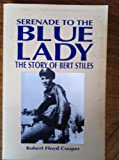 Serenade to the Blue Lady: The Story of Bert Stiles