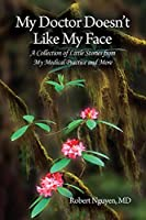 My Doctor Doesn't Like My Face: A Collection of Little Stories from My Medical Practice and More