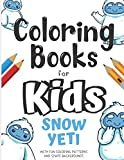 Coloring Books For Kids Snow Yeti With Fun Coloring Patterns And Shape Backgrounds: Coloring Book with Fun Creative and Imagination Inspiring Designs ... for Mindfulness and Keeping Children Busy.