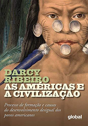 As Américas e a Civilização: Processo de Formação e Causas do Desenvolvimento Desigual dos Povos Americanos