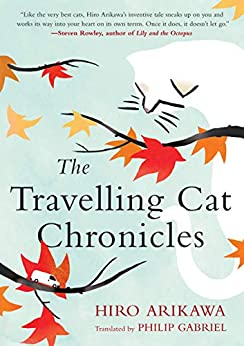 The Travelling Cat Chronicles by [Hiro Arikawa, Philip Gabriel]