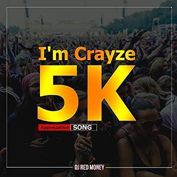 I'm Crayze (5k Appreciation Song)