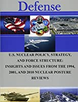 U.s. Nuclear Policy, Strategy, and Force Structure: Insights and Issues from the 1994, 2001, and 2010 Nuclear Posture Reviews