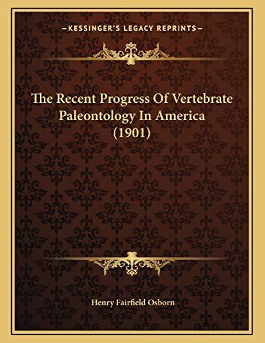The Recent Progress Of Vertebrate Paleontology In America (1901)