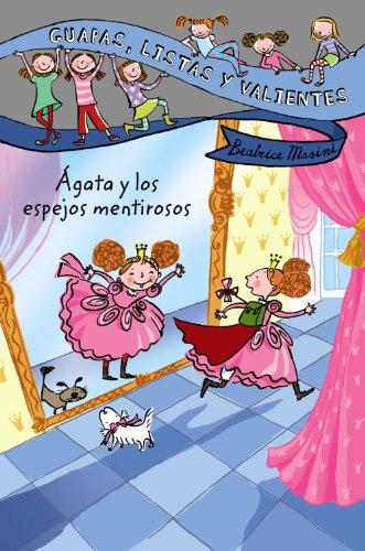 Guapas, listas y valientes. Ágata y los espejos mentirosos (LITERATURA INFANTIL - Guapas, listas y valientes)