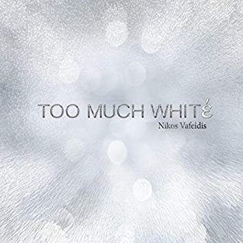 Too Much White