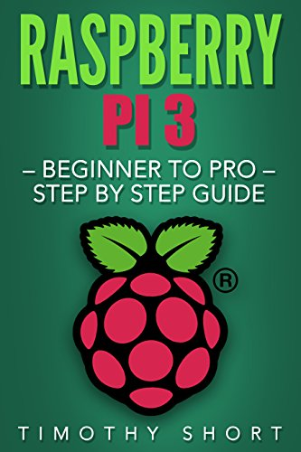 Raspberry Pi 3: Beginner to Pro – Step by Step Guide (Raspberry Pi 3 2016) (English Edition)