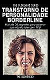 Transtorno de Personalidade Borderline Mais de 30 segredos para retomar sua vida Ao lidar com TPB (Portuguese Edition)