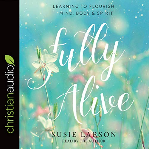 Fully Alive Audiobook By Susie Larson cover art