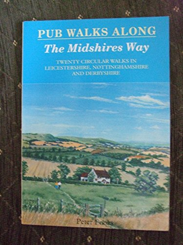 Pub Walks Along the Midshires Way: Northern Section Including Leicestershire, Nottinghamshire and Derbyshire (Pub Walks S.)