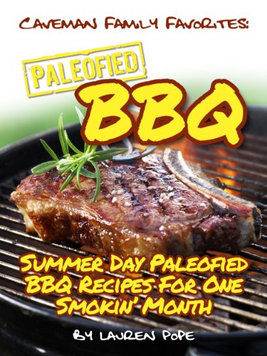 Paleofied BBQ Cookbook: Summer Day Paleofied BBQ Recipes For One Smokin' Month (Family Paleo Diet Recipes, Caveman Family Favorite Book 7) (English Edition)