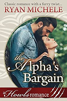 The Alpha's Bargain (A Paranormal Shifters Romance): Howls Romance by [Ryan Michele]