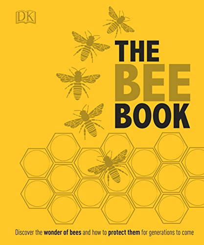 The Bee Book: Discover the Wonder of Bees and How to Protect Them for...