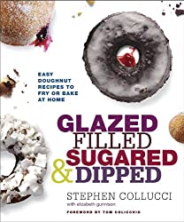 Image: Glazed, Filled, Sugared and Dipped: Easy Doughnut Recipes to Fry or Bake at Home, by Stephen Collucci (Author), Elizabeth Gunnison (Author). Publisher: Clarkson Potter (August 27, 2013)