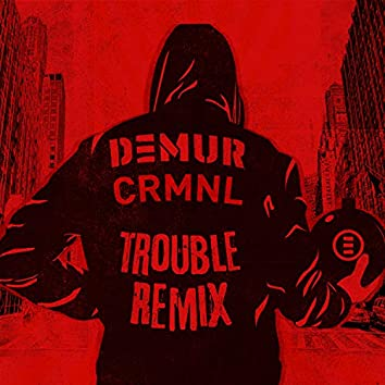 Trouble (DEMUR Remix)