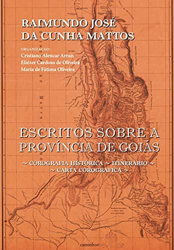 Escritos sobre a província de Goiás: Corografia Histórica, Itinerário, Carta Corográfica