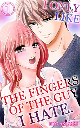 I only like the fingers of the guy I hate Vol.1 (TL Manga) (English Edition)