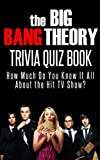 The Big Bang Theory Trivia Quiz Book: How Much Do You Know-It-All About the Hit TV Show? (Know-It-All Trivia Quiz Books) (English Edition)