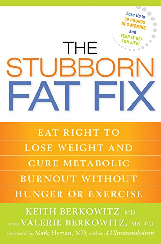 The Stubborn Fat Fix: Eat Right to Lose Weight and Cure Metabolic Burnout without Hunger or Exercise (English Edition)
