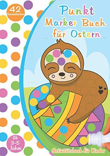 Punkt Marker Buch für Ostern, Aktivitätsbuch für Kinder: Dot Markers Activity-Book, perfekt für Punkt-Marker und Klebe-Punkte 18mm,A4 Format,ab 3-5 ... Mädchen und Buben, Geschenk für Ostern