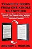 TRANSFER BOOKS FROM ONE KINDLE TO ANOTHER: The Easy User Guide on how to Transfer, Add, Borrow, Loan, Delete Books, Manage Contents and do more on kindle Devices for Amateurs & Experts