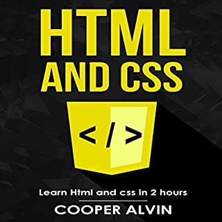HTML and CSS     Learn HTML and CSS in 2 Hours              By:                                                                                                                                 Cooper Alvin                               Narrated by:                                                                                                                                 Jon Turner                      Length: 1 hr and 31 mins     22 ratings     Overall 4.7