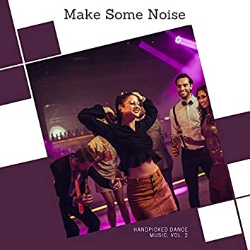 Make Some Noise - Handpicked Dance Music, Vol. 2