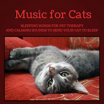 Music for Cats - Sleeping Songs for Pet Therapy and Calming Sounds to Send Your Cat to Sleep