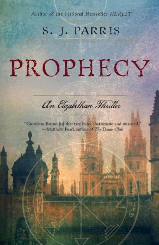 Prophecy: An Elizabethan Thriller (Giordano Bruno Novels Book 2) by [S.J. Parris]