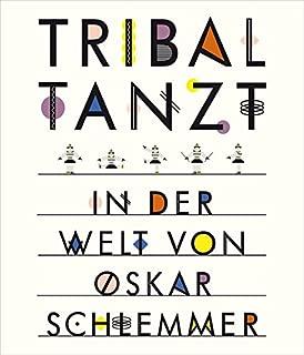 Tribal tanzt - In der Welt von Oskar Schlemmer (German Edition)
