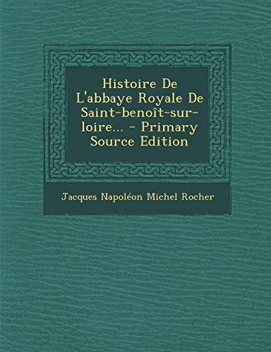 Histoire De L'abbaye Royale De Saint-benoît-sur-loire...