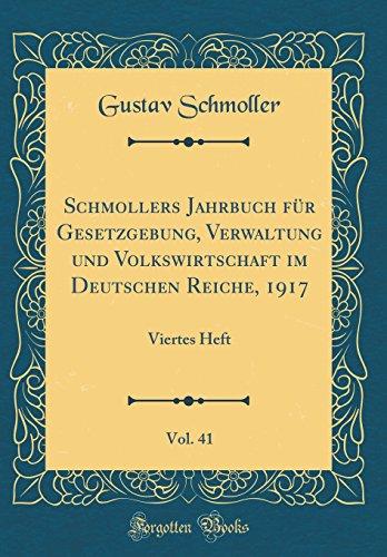 Schmollers Jahrbuch für Gesetzgebung, Verwaltung und Volkswirtschaft im Deutschen Reiche, 1917, Vol. 41: Viertes Heft (Classic Reprint)