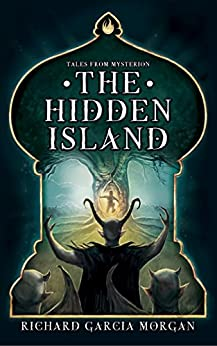 The Hidden Island (Tales from Mysterion Book 1) by [Richard Garcia Morgan]