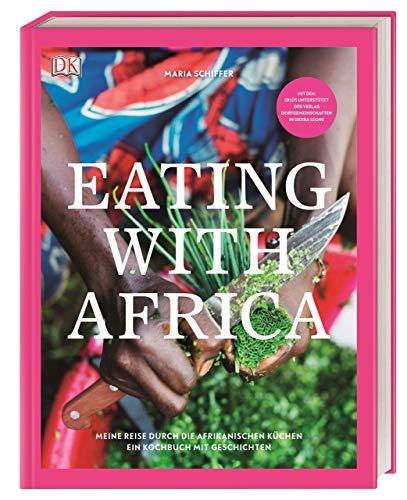 Eating with Africa: Meine Reise durch die afrikanischen Küchen. Ein Kochbuch mit Geschichten.
