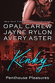 Kinky: An Older Man, Younger Woman Romance (Penthouse Pleasures Book 2) by [Opal Carew, Jayne Rylon, Avery Aster]