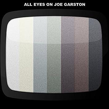 All Eyes On Joe Garston