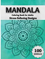 Mandala Coloring Book for Adults Stress Relieving Designs: Amazing Coloring Pages Featuring 100 Beautiful Mandalas Designed to Relax the Brain and Soothe the Soul