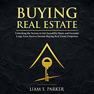 Buying Real Estate: Unlocking the Secrets to Get Incredible Deals and Generate Long-Term Passive Income Buying Real Estate Properties audiobook cover art
