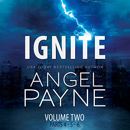 Ignite     The Bolt Saga Volume 2: Parts 4, 5 & 6              By:                                                                                                                                 Angel Payne                               Narrated by:                                                                                                                                 Ava Erickson,                                                                                        Holter Graham                      Length: 9 hrs and 29 mins     11 ratings     Overall 4.7