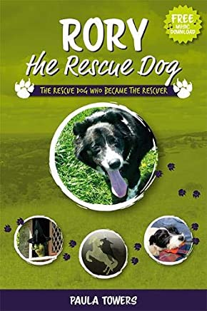 Rory the Rescue Dog: The Rescue Dog Who Became The Rescuer