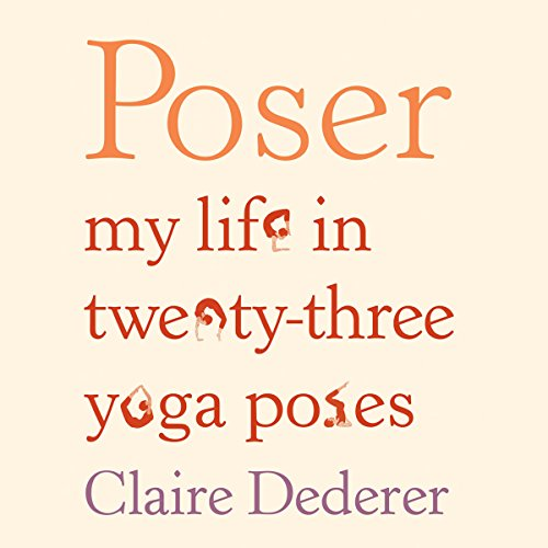 Poser: My Life in Twenty-Three Yoga Poses cover art